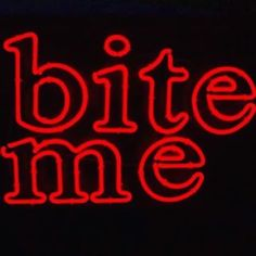 Bite me... Been using this phrase since I was a kid, still love using it