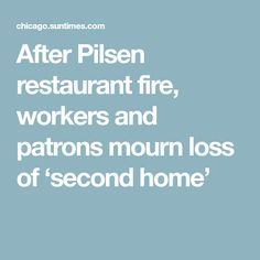 After Pilsen restaurant fire, workers and patrons mourn loss of 'second home'