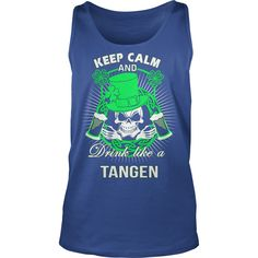 Keep Calm And Drink Like A TANGEN Irish T-shirt  #gift #ideas #Popular #Everything #Videos #Shop #Animals #pets #Architecture #Art #Cars #motorcycles #Celebrities #DIY #crafts #Design #Education #Entertainment #Food #drink #Gardening #Geek #Hair #beauty #Health #fitness #History #Holidays #events #Home decor #Humor #Illustrations #posters #Kids #parenting #Men #Outdoors #Photography #Products #Quotes #Science #nature #Sports #Tattoos #Technology #Travel #Weddings #Women