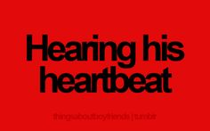 Hearing his heartbeat. Things About Boyfriends Boy Quotes, Crush Quotes, Quotes For Him, Be Yourself Quotes, Quotes To Live By, Life Quotes, Boyfriend Goals, Boyfriend Quotes, Future Boyfriend