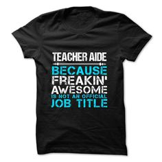 Teacher Aide Because Freakin Awesome T Shirt