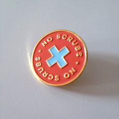 'No Scrubs' Pin