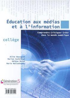 """Aline Bousquet, Marion Carbillet, Hélène Mulot, Marie Nallathamby, """"Education aux médias et à l'information : comprendre, critiquer, créer dans le monde numérique, collège"""", Génération 5, 220 pages, 89 euros, 2015."""