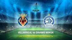 Villarreal vs Dinamo Minsk (22 Oct 2015) Live Stream Links - Mobile streaming available