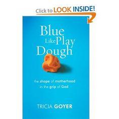 Blue Like Play Dough -- very encouraging read on motherhood!