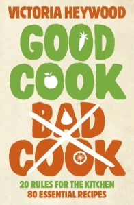 Victoria Heywood, author of Good Cook Bad Cook: 20 Rules For the Kitchen - 80 Essential Recipes, answers Ten Terrifying Questions