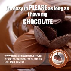 I'm easy to PLEASE as long as I have my #Chocolate  #Chocolatelovers, follow us at @chocolateroomau