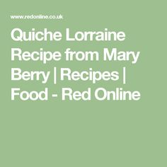 Quiche Lorraine Recipe from Mary Berry   Recipes   Food - Red Online