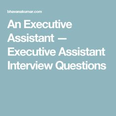 An Executive Assistant — Executive Assistant Interview Questions