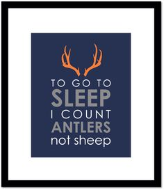"To Go To Sleep I Count Antlers Not Sheep Deer Antler Silhouette Nursery Print Boy Room Decor - One print -  16""x20"" by karimachal on Etsy https://www.etsy.com/listing/169872312/to-go-to-sleep-i-count-antlers-not-sheep"