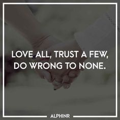 Love all, trust a few, do wrong to none. at Alphinr Instagram Story, Trust, Love, Quotes, Amor, Quotations, Qoutes, Quote, Shut Up Quotes