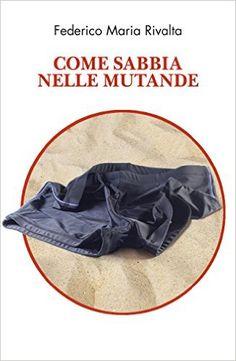 Come sabbia nelle mutande eBook: Federico Maria Rivalta: Amazon.it: Kindle Store