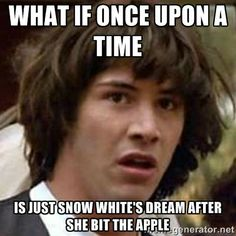 What if Once Upon a Time is just Snow White's dream after she bit the apple?