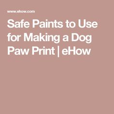 Safe Paints to Use for Making a Dog Paw Print   eHow