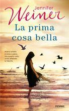 La Prima Cosa Bella - Jennifer Weiner - TO BE DREAMER, leggere per sognare. #jenniferweiner #laprimacosabella #cosebelle #italia #libri #passione #lettura #nuoviblog
