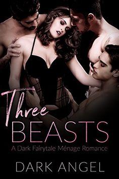Three Beasts: A Dark Fairytale MFMM Menage Romance by [Angel, Dark]