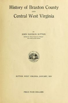 History of Braxton County and central West Virginia : Sutton, John Davison, 1844-1941 : Free Download & Streaming : Internet Archive