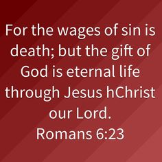 Romans For the wages of sin is death; but the gift of God is eternal life through Jesus Christ our Lord. Roman Quotes, Treasures In Heaven, Romans 6, King James Bible, Christian Life, Gods Love, Bible Quotes, Scriptures, Jesus Christ
