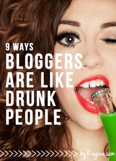 9 Ways Bloggers Are Like Drunk People - by Regina [for bloggers // creative businesses // and you]