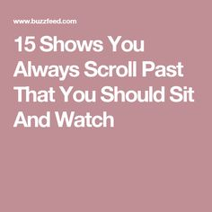 15 Shows You Always Scroll Past That You Should Sit And Watch