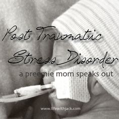Post Traumatic Stress Disorder is a real fact for moms AND dad's of the NICU. I suffered with my 1st preemie my husband is suffering with PTSD from our 2nd preemie.