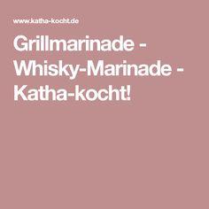 Grillmarinade - Whisky-Marinade - Katha-kocht!
