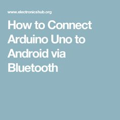 How to Connect Arduino Uno to Android via Bluetooth