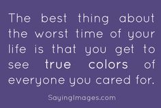 ~ The best thing about the worst time of your life is that you get to see true colors of everyone you cared for. Best Quotes Images, Inspirational Quotes Pictures, Bad Friend Quotes, Me Quotes, Time Of Your Life, Way Of Life, Bad Friendship, Life Alert, Quotes About Hard Times