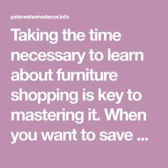 Taking the time necessary to learn about furniture shopping is key to mastering it. When you want to save money and yet get exactly what you need, without sacrificing quality, that means doing your research. This article will start you off by offering many tips which will help you in your quest. If you find…