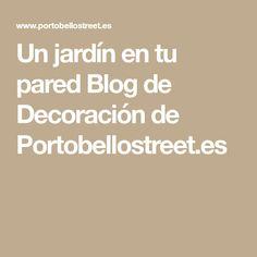 Un jardín en tu pared Blog de Decoración de Portobellostreet.es