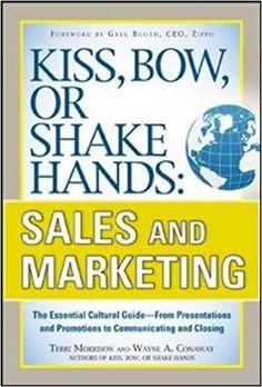 Kiss, Bow, or Shake Hands, Sales and Marketing: The Essential Cultural Guide_From Presentations and Promotions to Communicating and Closing: Terri Morrison, Wayne A. Conaway: 9780071714044: Amazon.com: Books