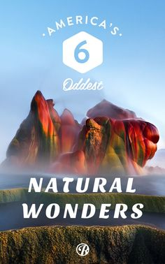 America's 6 Oddest Natural Wonders (ok, yes, this doesn't fall into the 'foreign countries' category, but since where I live is practically a foreign country anyway, I'm open to considering other parts of my own country)