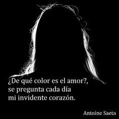 Antoine Saeta, Frases, quotes, poesía, poema, poeta, escritor, amor, romanticismo, verso, versos, corazón, color.