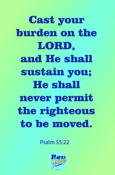 Psalm 55:22 – Cast your burden on the Lord, and He shall sustain you; He shall never permit the righteous to be moved.