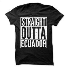 Straight Outta Ecuador - Awesome Team Shirt ! - design a shirt #teeshirt #hoodie