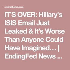IT'S OVER: Hillary's ISIS Email Just Leaked & It's Worse Than Anyone Could Have Imagined… | EndingFed News Network