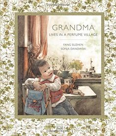 Grandma Lives in a Perfume Village by Fang Suzhen  //  方素珍《外婆住在香水村》- illustrated by Sonja Danowski, transl. HUANG XIumin