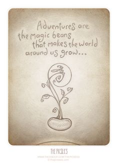 adventures are the magic beans that makes the world around us grow...