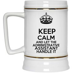 Keep Calm And Let The Administrative Assistant Handle It Beverage Steins