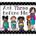 "This sign goes along with the saying, ""Ask Three Before Me!"" Use it during your small group instruction to stop unnecessary interruptions.  For mor..."