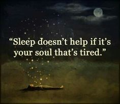 Sleep doesn't help if it's your soul that's tired. Sleep doesn't help if it's your soul that's tired. True Quotes, Words Quotes, Great Quotes, Quotes To Live By, Motivational Quotes, Inspirational Quotes, Quotes Quotes, Can't Sleep Quotes, Sleeping Quotes