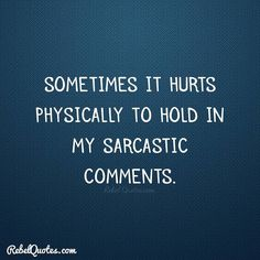 Sometimes it hurts physically to hold in my sarcastic comments. Rebel Quotes, My Life Quotes, Work Quotes, Sarcasm Quotes, Funny Quotes, Circus Quotes, Pet Peeves, Keep It Real, Quote Of The Day