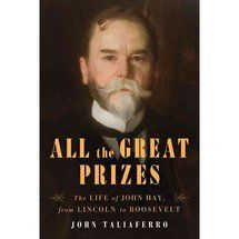Walmart: All the Great Prizes: The Life of John Hay, from Lincoln to Roosevelt