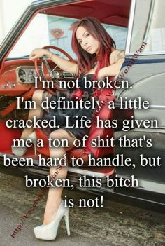 True, so maybe I'm not broken, just cracked a wee bit! Gettin up EVERY day & working hard 4 what is important in my life! My family my house! Bitch Quotes, Sassy Quotes, Badass Quotes, Me Quotes, Funny Quotes, Amazing Quotes, Great Quotes, Inspirational Quotes, Motivational
