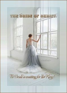 The Bride of Christ. The Bride is waiting for her King. ~Isabel~