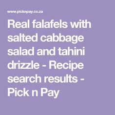 Real falafels with salted cabbage salad and tahini drizzle - Recipe search results - Pick n Pay E Recipe, Cabbage Salad, Recipe Search, Tahini, Baking Recipes, Delicious Desserts, Falafels, Pagan, Cooking