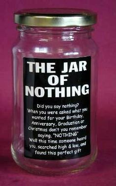 "Jar of nothing, isn't that what you asked for ""nothing."" gifts for mom birthday from daughter Jar of Nothing: the perfect present for the picky prick in your life Diy Cadeau, Craft Gifts, Craft Presents, Holiday Gifts, Holiday Parties, Diy Birthday Gifts For Dad, Birthday Diy, Funny Birthday Gifts, Diy Gifts For Dad"