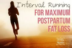 Interval Running Guide for Maximum Postpartum Fat Loss | Fit To Be Pregnant