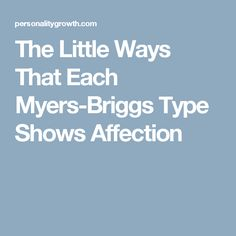 The Little Ways That Each Myers-Briggs Type Shows Affection