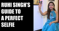 Step by step guide by Actress, Model and former Miss India Ruhi singh on how to click a perfect selfie